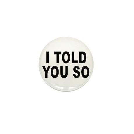 I told you so Mini Button