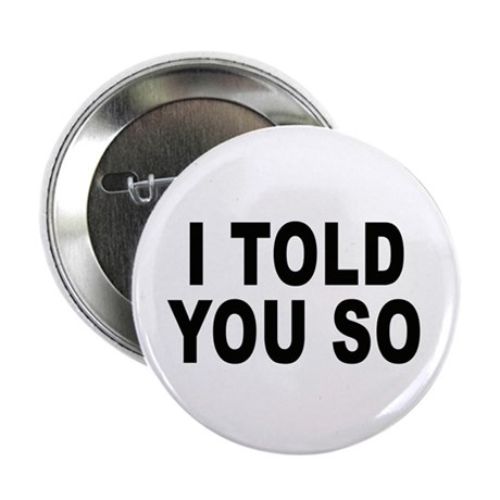 """I told you so 2.25"""" Button (100 pack)"""