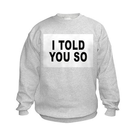I told you so Kids Sweatshirt