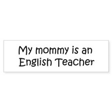 Mommy is a English Teacher Bumper Bumper Sticker