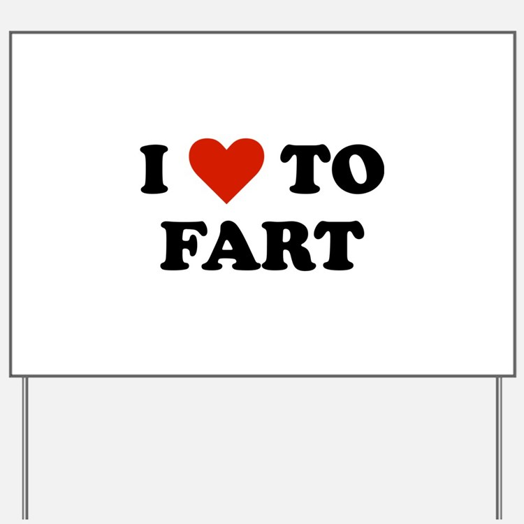I Love To Fart Yard Sign