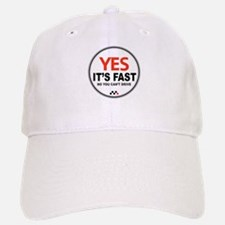 Yes Its Fast! Baseball Baseball Cap