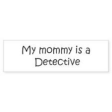 Mommy is a Detective Bumper Bumper Sticker