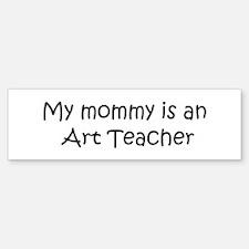Mommy is a Art Teacher Bumper Bumper Bumper Sticker