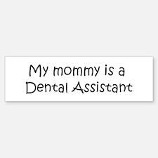 Mommy is a Dental Assistant Bumper Bumper Bumper Sticker