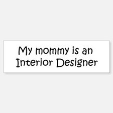 Mommy is a Interior Designer Bumper Bumper Bumper Sticker