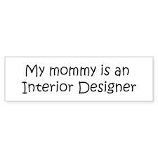 Mommy is a Interior Designer Bumper Bumper Sticker