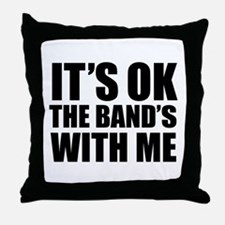 The band's with me Throw Pillow