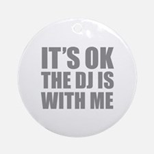 The dj is with me Ornament (Round)