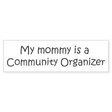 Mommy is a Community Organize Bumper Bumper Sticker