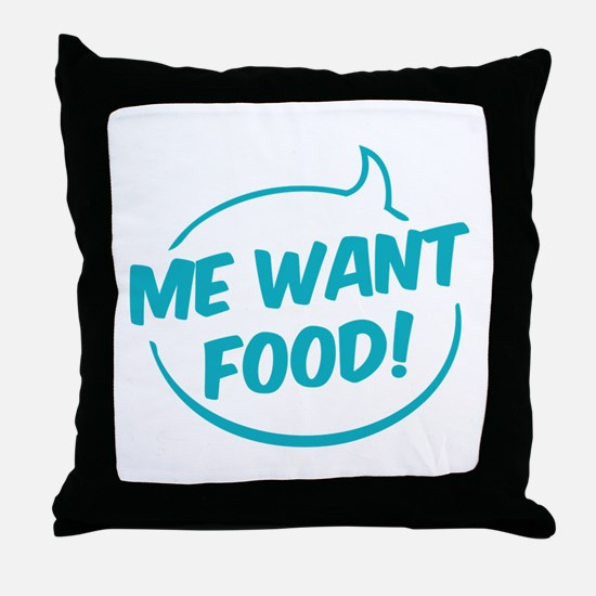 Me want food! Throw Pillow
