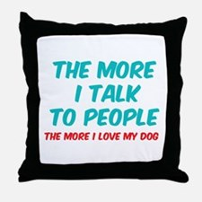 The more I talk to people Throw Pillow
