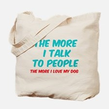 The more I talk to people Tote Bag