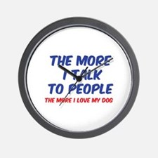 The more I talk to people Wall Clock