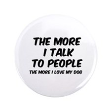 "The more I talk to people 3.5"" Button"