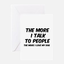 The more I talk to people Greeting Card