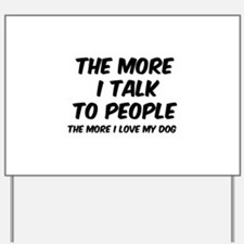 The more I talk to people Yard Sign