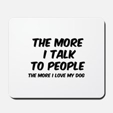 The more I talk to people Mousepad