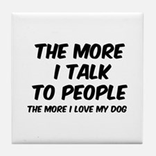 The more I talk to people Tile Coaster