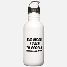 The more I talk to people Water Bottle