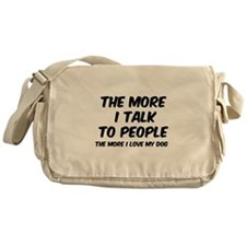 The more I talk to people Messenger Bag