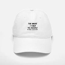 The more I talk to people Baseball Baseball Cap