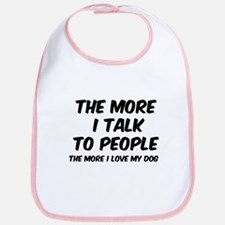 The more I talk to people Bib