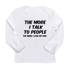 The more I talk to people Long Sleeve Infant T-Shi