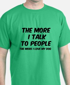 The more I talk to people T-Shirt