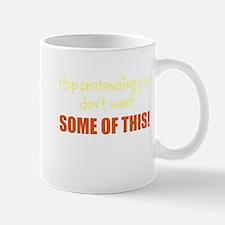 STOP PRETENDING YOU DON'T WAN Mug