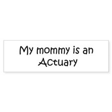 Mommy is a Actuary Bumper Bumper Sticker