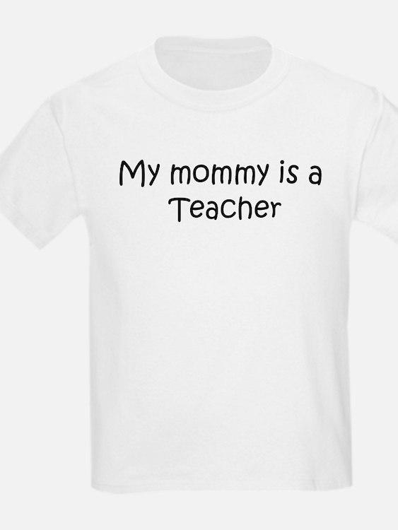 Mommy is a Teacher Kids T-Shirt