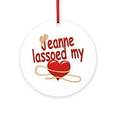 Jeanne Lassoed My Heart Ornament (Round)