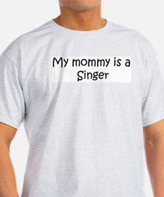 Mommy is a Singer Ash Grey T-Shirt