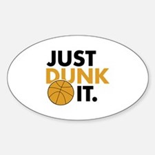 JUST DUNK IT. Sticker (Oval)