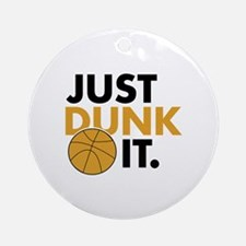 JUST DUNK IT. Ornament (Round)