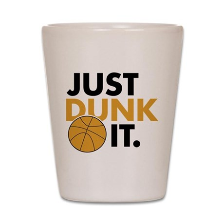 JUST DUNK IT. Shot Glass