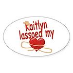 Kaitlyn Lassoed My Heart Sticker (Oval)