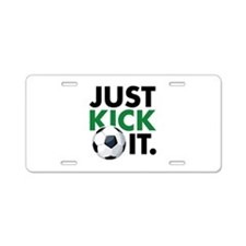 JUST KICK IT. Aluminum License Plate