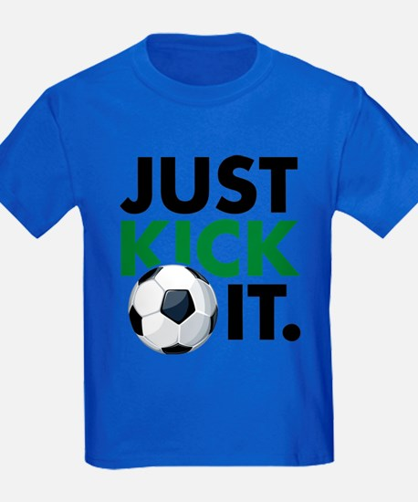 JUST KICK IT. T