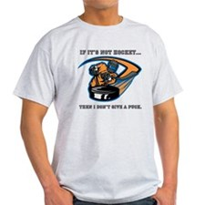 If it's not hockey, I don't g T-Shirt