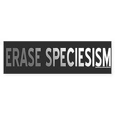 Erase Speciesism Bumper Bumper Sticker