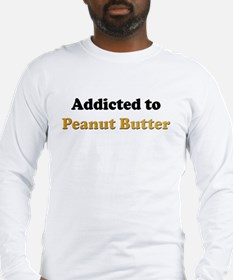 Addicted to Peanut Butter Long Sleeve T-Shirt