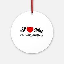 I love my Chantilly/Tiffany Ornament (Round)