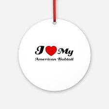 I love my American Bobtail Ornament (Round)