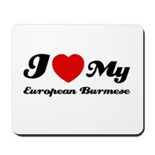 I love my European Burmese Mousepad