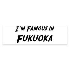 Famous in Fukuoka Bumper Bumper Sticker