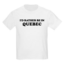 Rather be in Quebec Kids T-Shirt