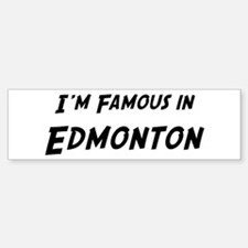 Famous in Edmonton Bumper Bumper Bumper Sticker
