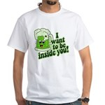 I Want To Be Inside You White T-Shirt